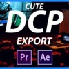 CuteDCP Export - PREMIERE PRO / AFTER EFFECTS