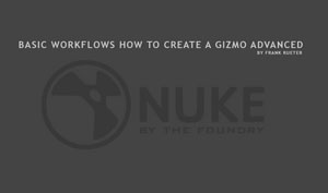 NUKE Basic Workflows | Gizmos