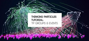 Thinking Particles – TPgroups & Events
