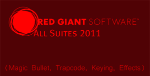 Red Giant All Suites 2011 (Magic Bullet, Trapcode, Keying, Effects) [CS5.5 Compatibility]