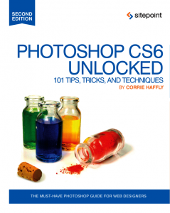 Photoshop CS6 Unlocked 101 Tips, Tricks, and Techniques, Second Edition