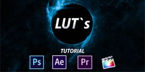 #2 LUT`s TUTORIAL - PHOTOSHOP / PREMIERE PRO / AFTER EFFECTS / FINAL CUT PRO