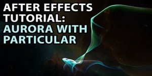 After Effects Tutorial - Create an Aurora with Particular